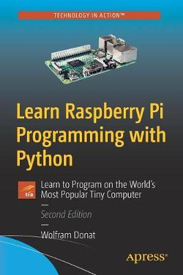 Learn Raspberry Pi Programming with Python: Learn to Program on the World's Most Popular Tiny Computer by Wolfram Donat