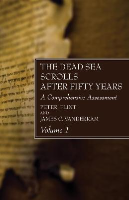 The Dead Sea Scrolls After Fifty Years, Volume 1 by Peter Flint