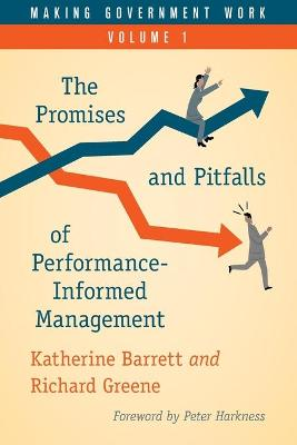 Making Government Work: The Promises and Pitfalls of Performance-Informed Management by Katherine Barrett