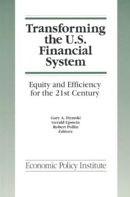 Transforming the U.S. Financial System by Gary Dymski