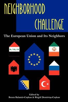 Neighborhood Challenge: The European Union and Its Neighbors by Birgul Demirtas-Coskun