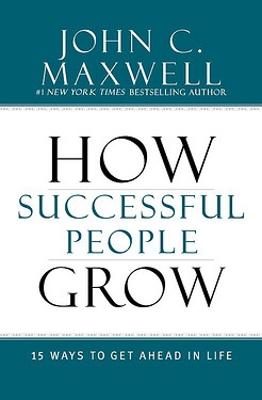 How Successful People Grow by John C. Maxwell