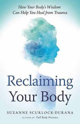 Reclaiming Your Body by Suzanne Scurlock-Durana