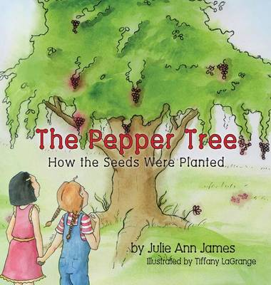 The Pepper Tree, How the Seeds Were Planted by Julie Ann James