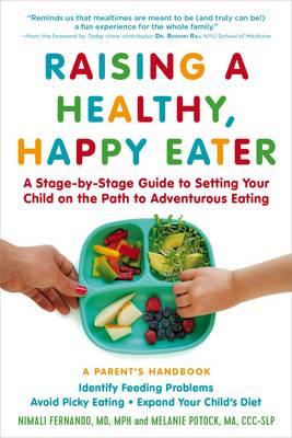 Raising a Healthy, Happy Eater: A Parent's Handbook by Melanie Potock