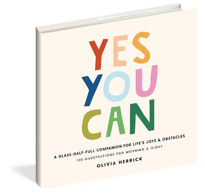 Yes, You Can: A Glass-Half-Full Companion for Life's Joys and Obstacles book