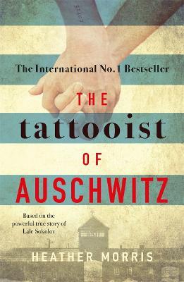 The Tattooist of Auschwitz: the heart-breaking and unforgettable international bestseller by Heather Morris