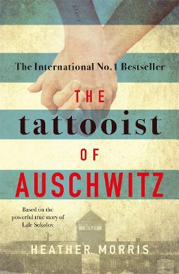 The Tattooist of Auschwitz: the heart-breaking and unforgettable international bestseller by Heather Morris