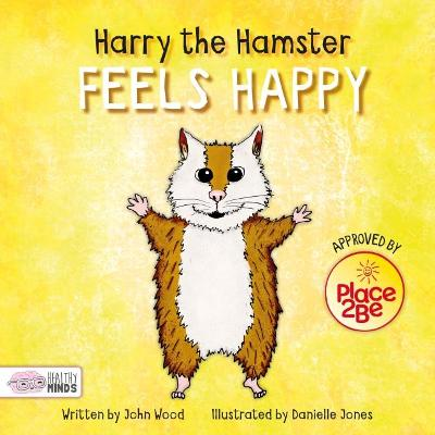 Harry the Hamster Feels Happy by John Wood