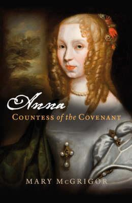 Anna, Countess of the Covenant by Mary McGrigor