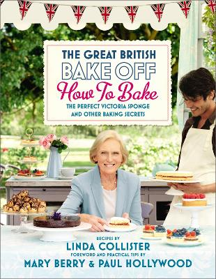 Great British Bake Off: How to Bake by Linda Collister