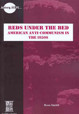 Reds Under the Beds: American Anti-communism in the 1950s by Ross Smith