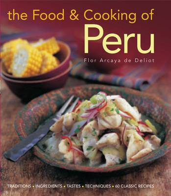 Food and Cooking of Peru by Flor Deliot