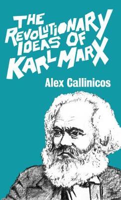 The Revolutionary Ideas Of Karl Marx by Alex Callinicos