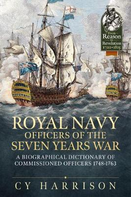 Royal Navy Officers of the Seven Years War: A Biographical Dictionary of Commissioned Officers 1748-1763 by Cy Harrison
