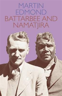Battarbee and Namatjira by Martin Edmond