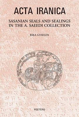 Sasanian Seals and Sealings in the A. Saeedi Collection by R. Gyselen