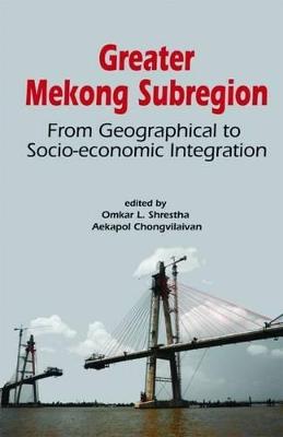 Greater Mekong Subregion by Aekapol Chongvilaivan