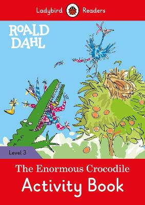 Roald Dahl: The Enormous Crocodile Activity Book - Ladybird Readers Level 3 by Roald Dahl