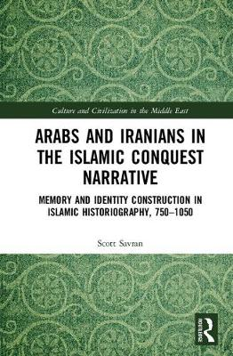 Arabs and Iranians in the Islamic Conquest Narrative by Scott Savran