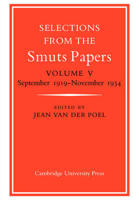 Selections from the Smuts Papers: Volume 5, September 1919-November 1934 by Jean van der Poel