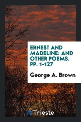 Ernest and Madeline by George a Brown