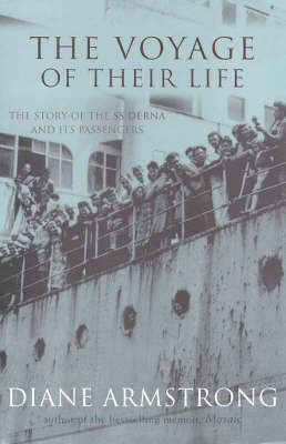 The Voyage of Their Life: The Story of the SS Derna and Its Passengers by Diane Armstrong