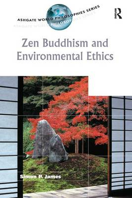 Zen Buddhism and Environmental Ethics by Simon P. James
