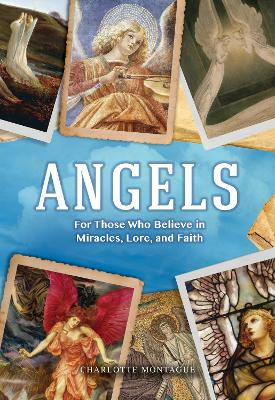 Angels: For Those Who Believe in Miracles, Lore, and Faith by Charlotte Montague
