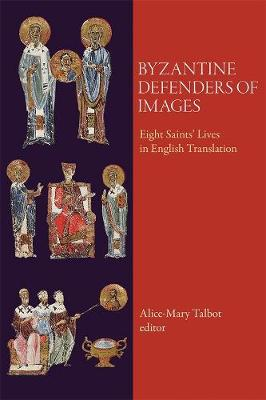 Byzantine Defenders of Images by Alice-mary Talbot