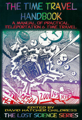 Time Travel Handbook: A Manual of Practice Teleportation & Time Travel by David Hatcher Childress