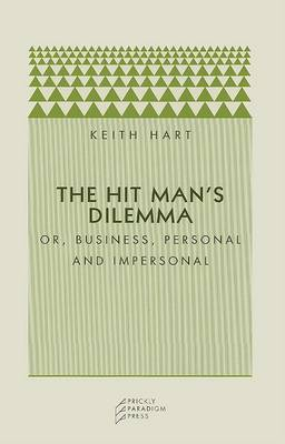 The Hitman's Dilemma by Keith Hart