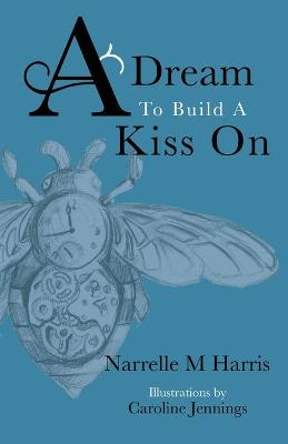 A Dream To Build A Kiss On by Narrelle M Harris