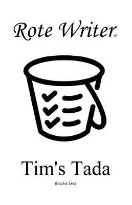 Tim's Tada: Bucket List by Rote Writer