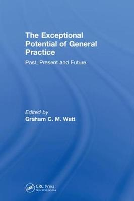The Exceptional Potential of General Practice: Making a Difference in Primary Care by Graham Watt