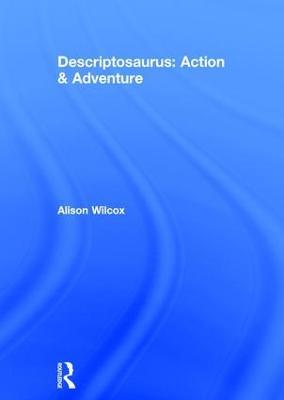 Descriptosaurus: Action & Adventure by Alison Wilcox