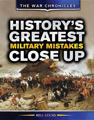 History's Greatest Military Mistakes Close Up by Bill Lucas