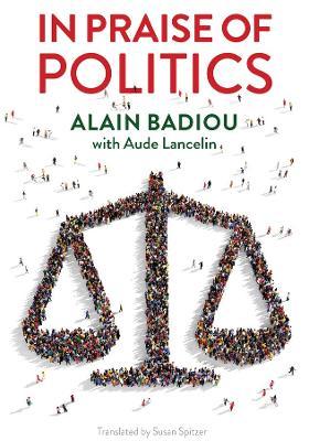 In Praise of Politics by Alain Badiou