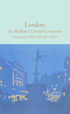 London: An Illustrated Literary Companion by Rosemary Gray