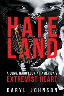 Hateland: A Long, Hard Look at America's Extremist Heart by Daryl Johnson