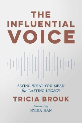 The Influential Voice: Saying What You Mean for Lasting Legacy book
