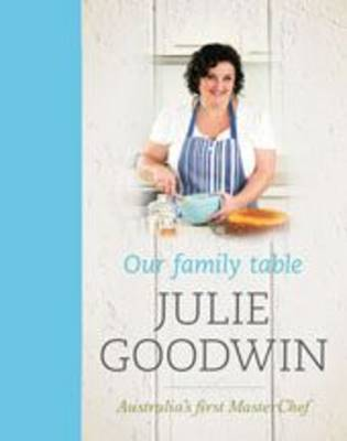 Our Family Table by Julie Goodwin