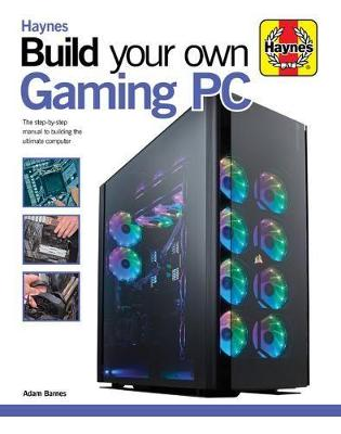 Build Your Own Gaming PC: The step-by-step manual to building the ultimate computer by Haynes