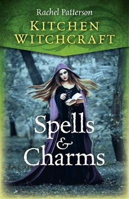 Kitchen Witchcraft: Spells & Charms by Rachel Patterson