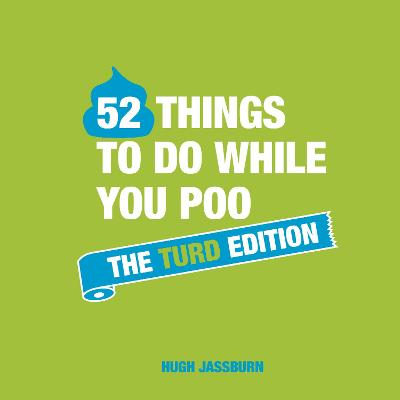 52 Things to Do While You Poo: The Turd Edition by Hugh Jassburn