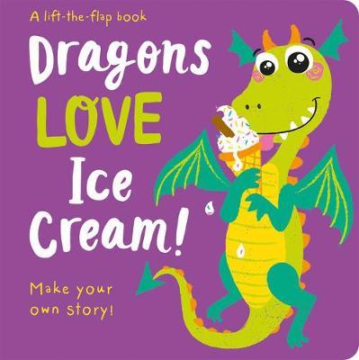 Dragons LOVE Ice Cream! - Lift-the-Flap by Georgina Wren