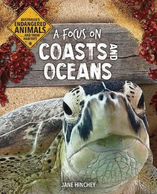 Australia's Endangered Animals...and Their Habitats: A Focus on Coasts and Oceans by Jane Hinchey