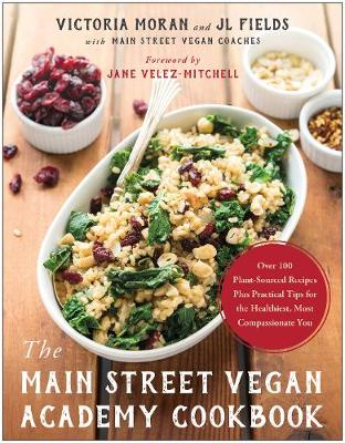 The Main Street Vegan Academy Cookbook by Victoria Moran
