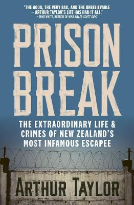 Prison Break: The Extraordinary Life and Crimes of New Zealand's Most Infamous Escapee book