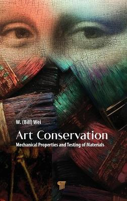 Art Conservation: Mechanical Properties and Testing of Materials by W. (Bill) Wei